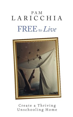 Free to Live: Create a Thriving Unschooling Home