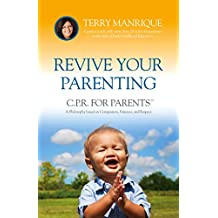 Revive Your Parenting: C.P.R. for Parents: A Philosophy based on Compassion, Patience, and Respect