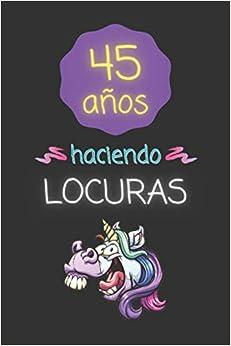 Book's Cover of 45 AÑOS HACIENDO LOCURAS: REGALO DE CUMPLEAÑOS ORIGINAL Y DIVERTIDO. DIARIO, CUADERNO DE NOTAS, APUNTES O AGENDA. (Español) Tapa blanda – 4 octubre 2020