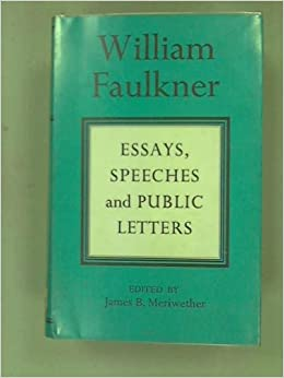 william faulkner essays speeches and public letters william  william faulkner essays speeches and public letters william meriwether james b editor faulkner com books