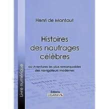 Histoires des naufrages célèbres: ou Aventures les plus remarquables des navigateurs modernes (French Edition)