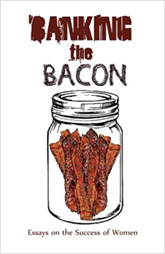 banking the bacon essays on the success of women penny dunning  banking the bacon essays on the success of women penny dunning 9781937793296 com books