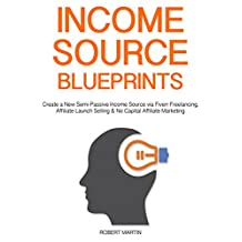 Income Source Blueprints: Create a New Semi-Passive Income Source via Fiverr Freelancing, Affiliate Launch Selling & No Capital Affiliate Marketing