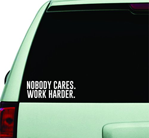 Nobody Cares Work Harder Wall Decal Quote Design Sticker Vinyl Art Words Decor Car Truck JDM Windshield Race Drift Window Funny Adult Teen Inspirational Motivational Gym Fitness Work Out by Boop Decals