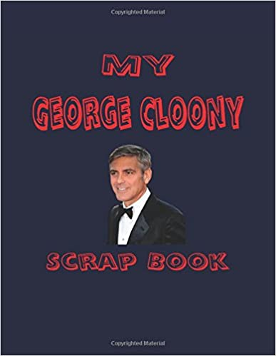 Book My George Cloony Scrap Book: Blank Pages for You to Fill (My Fan Book)