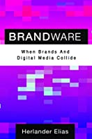 Brandware: When Brands And Digital Media Collide Front Cover