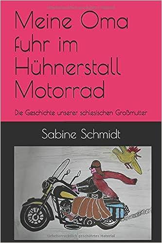 Meine Oma Fuhr Im Hühnerstall  Motorrad: Die Geschichte Unserer Schlesischen  Großmutter por Sabine Schmidt epub