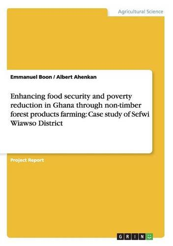 Enhancing food security and poverty reduction in Ghana through non-timber forest products farming: Case study of Sefwi Wiawso District PDF