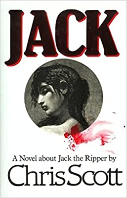 Jack: a Novel About Jack the Ripper
