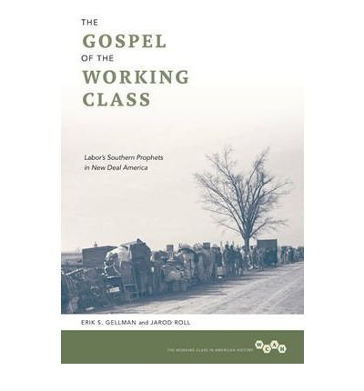 By Erik S. Gellman The Gospel of the Working Class: Labor's Southern Prophets in New Deal America (Working Class in Ame (1st Edition) [Paperback] ebook