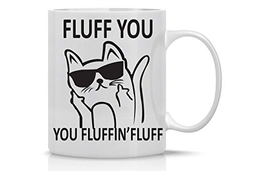 Fluff You, You Fluffin Fluff - 11oz Ceramic Coffee Mug - Funny Cup For Crazy Cat Ladies - Grumpy Cat Lover Gifts - Cute Unique