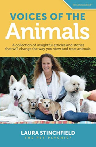 Voices of the Animals: A collection of insightful articles and stories that will change the way you view and treat animals. (The Conscious Bond TM)