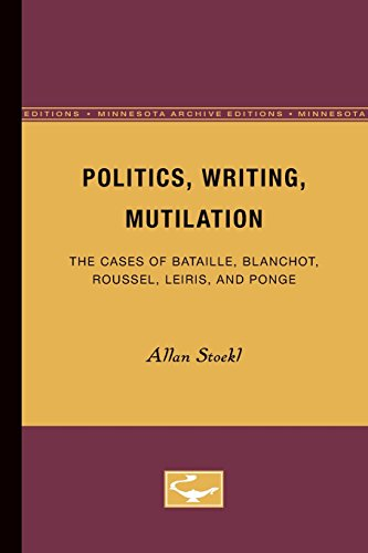 Politics, Writing, Mutilation: The Cases of Bataille, Blanchot, Roussel, Leiris, and Ponge