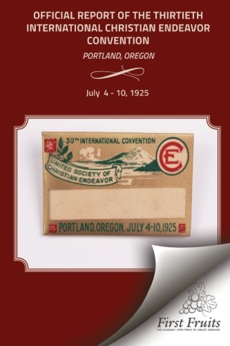 Download The Official Report of the Thirtieth International Christian Endeavor Convention: Held in Portland, Oregon July 4 to 10, 1925 pdf epub