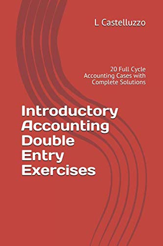 Double Entry Accounting - Introductory Accounting Double Entry Exercises: 20 Full Cycle Accounting Cases with Complete Solutions