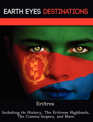 Eritrea: Including its History, The Eritrean Highlands, The Cinema Impero, and More