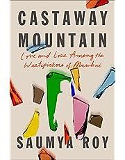 Castaway Mountain: Love and Loss Among the Wastepickers of Mumbai