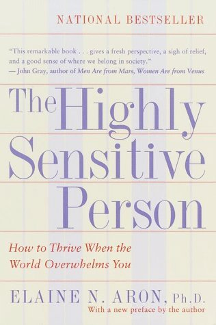 The Highly Sensitive Person By Elaine N. Aron Ph.D.