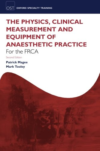 Fundamentals of Anaesthesia for the FRCA: Physics, Clinical Measurement and Equipment (Oxford Specialty Training) (Measurement Equipment)