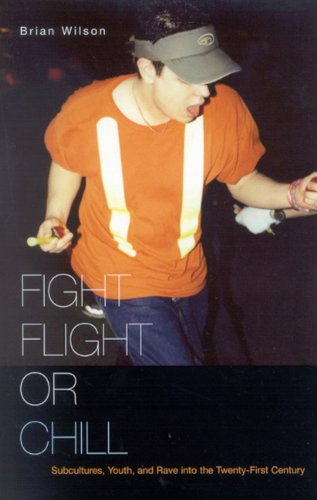 Fight, Flight, or Chill: Subcultures, Youth, and Rave into the Twenty-First Century pdf