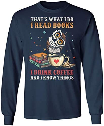 Owl I Read Books Drink Coffee And I Know Things Hoodie Sweatshirt   Funny Owl Reading Bookworm T Shirt
