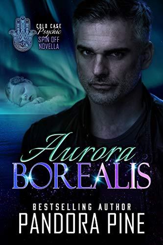 Aurora Borealis : A Cold Case Psychic Spin off Novella (Cold Case Psychic Spin off Novellas Book 8) by [Pine, Pandora]