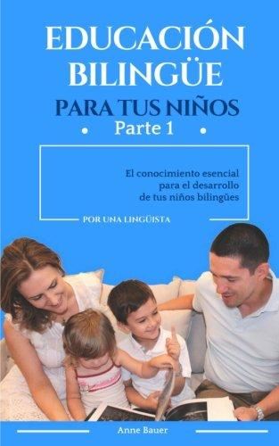 Educacion bilingue para tus niños: El conocimiento esencial para el desarrollo de tus niños bilingues (Volume 1) (Spanish Edition) [Anne Bauer] (Tapa Blanda)