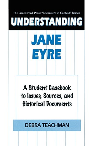 Understanding Jane Eyre: A Student Casebook to Issues, Sources, and Historical Documents (The Greenwood Press