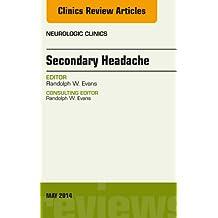 Secondary Headache, An Issue of Neurologic Clinics (The Clinics: Radiology Book 32)