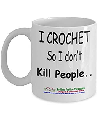 I Crochet So I Don't Kill People White Mug Unique Birthday, Special Or Funny Occasion Gift. Best 11 Oz Ceramic Novelty Cup for Coffee, Tea, Hot Chocolate Or Toddy