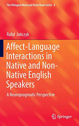 Affect-Language Interactions in Native and Non-Native English Speakers: A Neuropragmatic Perspective (The Bilingual Mind and Brain Book Series) (Cognitive Stylistics Language And Cognition In Text Analysis)