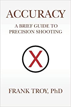 Book Accuracy: A Brief Guide to Precision Shooting by Frank Troy PhD (2014-10-09)