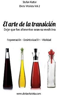 El arte de la transición alimenticia: Regeneración- Desintoxicación - Vitalidad (Dieta Vitalista)