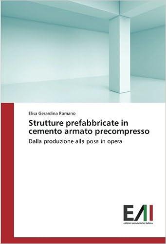 Strutture prefabbricate in cemento armato precompresso: Dalla produzione alla posa in opera (Italian Edition)