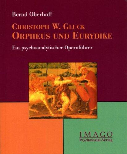 Christoph W. Gluck: Orpheus und Eurydike. Ein psychoanalytischer Opernführer