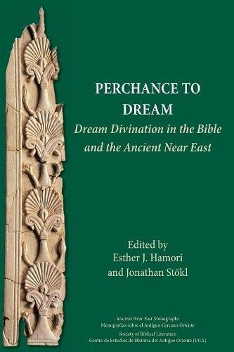Perchance to Dream: Dream Divination in the Bible and the Ancient Near East (Ancient Near East Monographs)