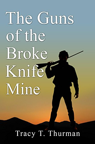 The Guns of the Broke Knife Mine by [Thurman, Tracy T.]