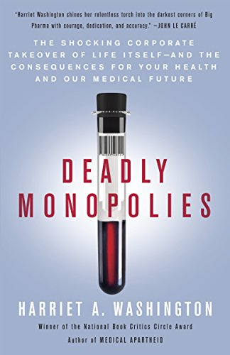 Deadly Monopolies: The Shocking Corporate Takeover of Life Itself--And the Consequences for Your Health and Our Medical Future