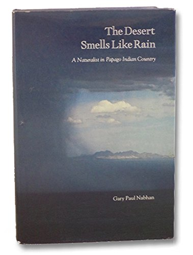 Desert Smells Like Rain: A Naturalist in Papago Indian Country, Nabhan, Gary Paul