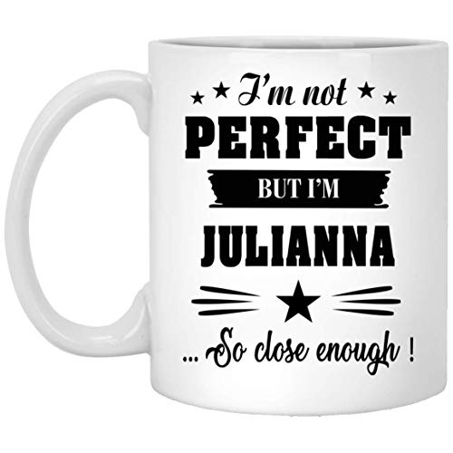 Custom Name Mug For Julianna, I'm Not Perfect But I'm Julianna So Close Enough! Coffee Mug - Personal Mug Gift For Women - On Birthday Gifts For Women, White Ceramic 11oz Tea Cup
