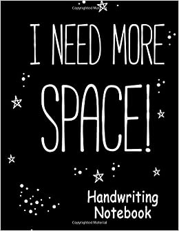 I Need More Space Handwriting Notebook: Writing Workbook Journal