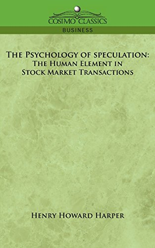The Psychology of Speculation: The Human Element in Stock Market Transactions by Cosimo Classics