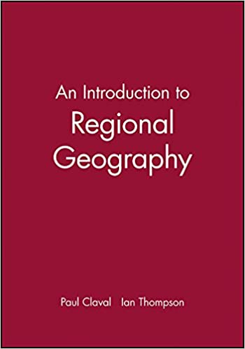 An Introduction to Regional Geography: Paul Claval, Ian Thompson