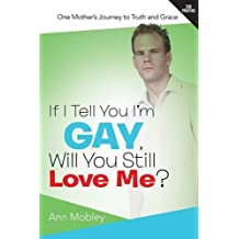 If I Tell You I'm Gay, Will You Still Love Me?: One Mother's Journey to Truth and Grace