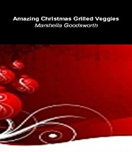 Amazing Christmas Grilled Veggies by [Goodsworth, Marshella]