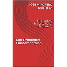 Los Principios Fundamentales: En el Nuevo Proceso Penal Acusatorio (Spanish Edition)