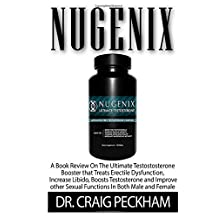 Nugenix: A Book Review On The Ultimate Testostosterone Booster that Treats Erectile Dysfunction,  Increase Libido, Boosts Testosterone and Improve other Sexual Functions In Both Male and Female