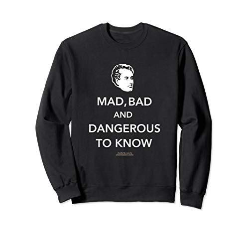 Quote Mad, bad and dangerous to know  Sweatshirt