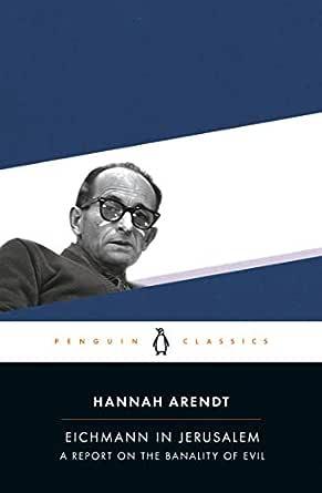 Eichmann in Jerusalem: A Report on the Banality of Evil - Kindle edition by  Arendt, Hannah, Amos Elon. Politics & Social Sciences Kindle eBooks @  Amazon.com.