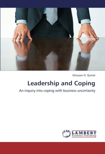 Leadership and Coping: An inquiry into coping with business uncertainty ebook